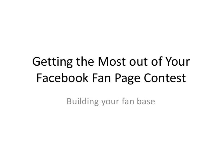Getting the Most out of Your Facebook Fan Page Contest<br />Building your fan base<br />