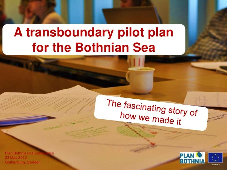 A transboundary pilot plan        for the Bothnian SeaPlan Bothnia final conference23 May 2012Gothenburg, Sweden          ...