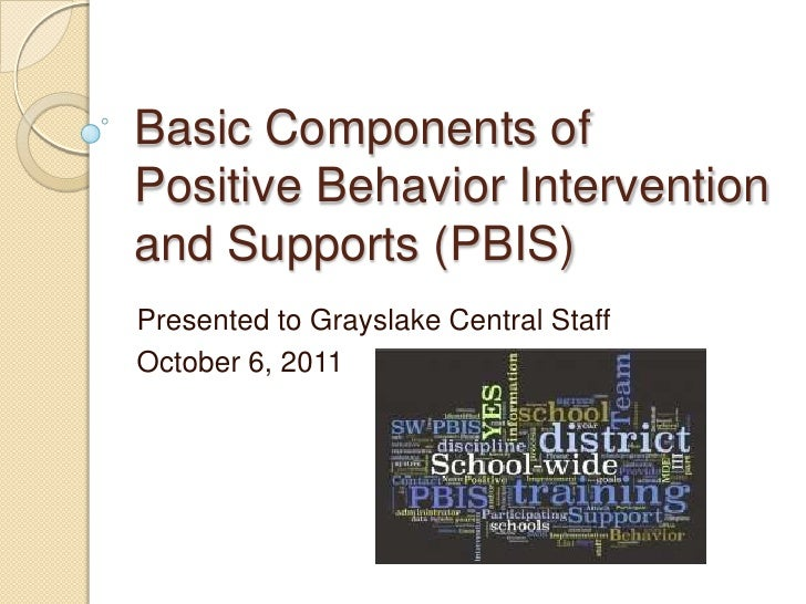 Basic Components of Positive Behavior Intervention and Supports (PBIS)<br />Presented to Grayslake Central Staff<br />Octo...