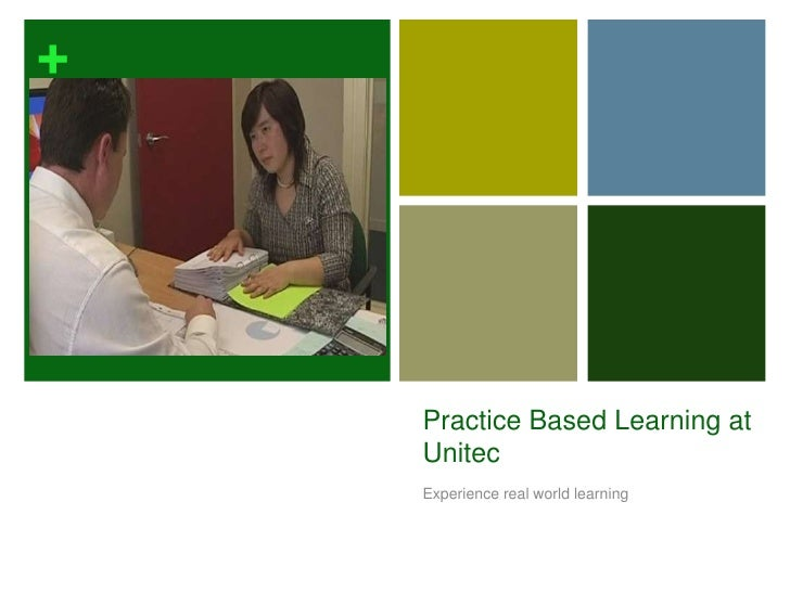 Practice Based Learning at Unitec<br />Experience real world learning<br />