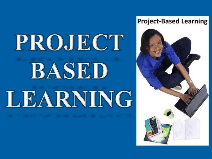 PROJECT BASED LEARNING<br />