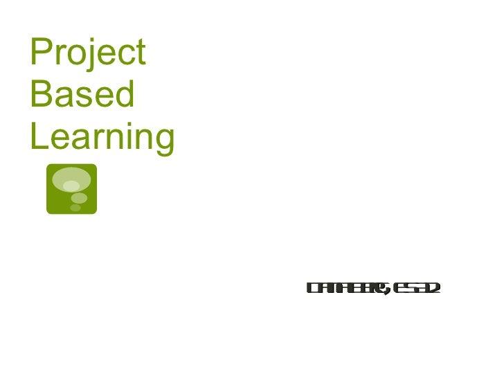 Project Based Learning Dana Berg, ESA2