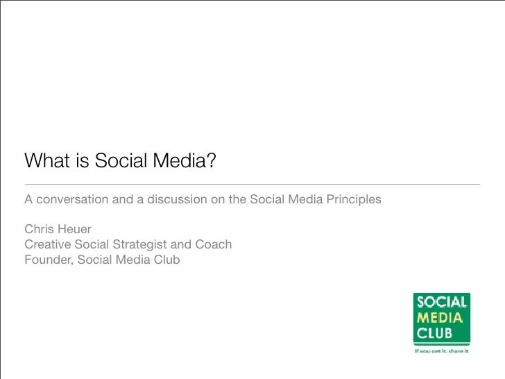 What is Social Media? A conversation and a discussion on the Social Media Principles  Chris Heuer Creative Social Strategi...
