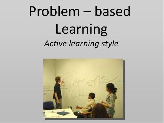 Problem – basedLearningActive learning style