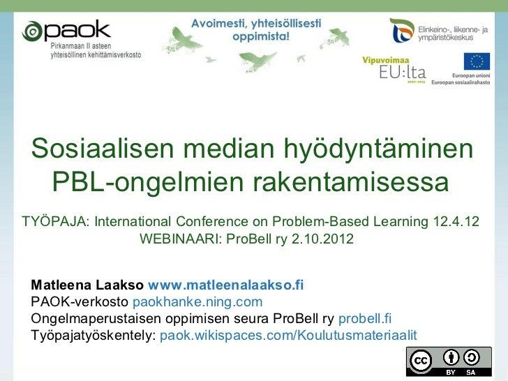 Sosiaalisen median hyödyntäminen  PBL-ongelmien rakentamisessaTYÖPAJA: International Conference on Problem-Based Learning ...