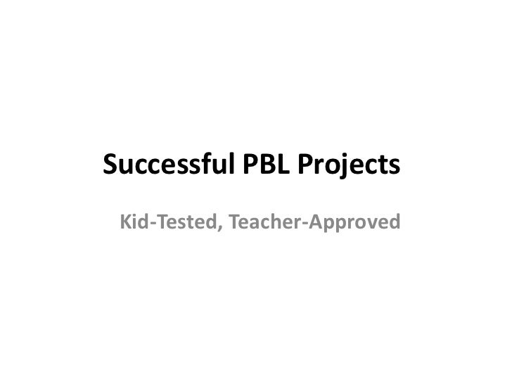 Successful PBL Projects<br />Kid-Tested, Teacher-Approved<br />