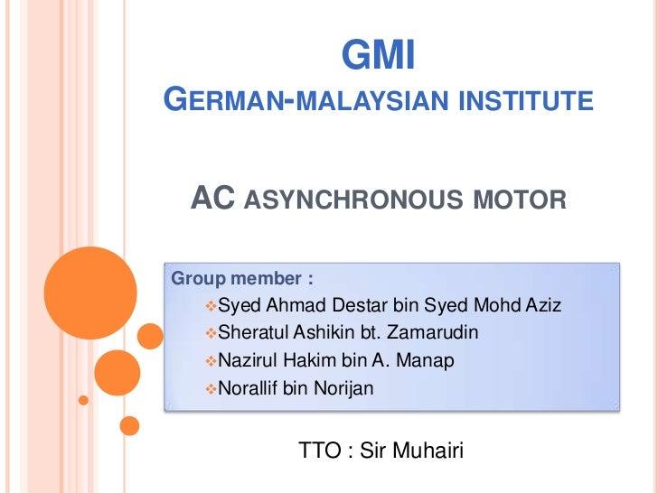 GMIGERMAN-MALAYSIAN INSTITUTE AC ASYNCHRONOUS MOTORGroup member :   Syed Ahmad Destar bin Syed Mohd Aziz   Sheratul Ashi...