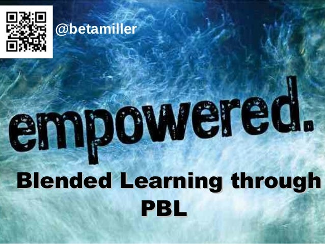Blended Learning throughBlended Learning through PBLPBL @betamiller