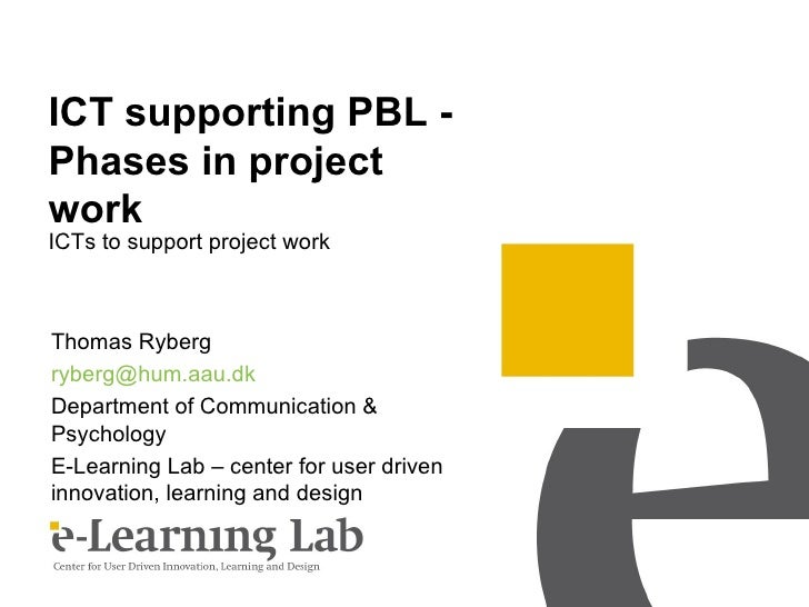 ICT supporting PBL -Phases in projectworkICTs to support project workThomas Rybergryberg@hum.aau.dkDepartment of Communica...
