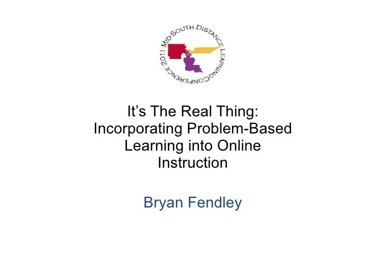 It's The Real Thing: Incorporating Problem-Based Learning into Online Instruction Bryan Fendley