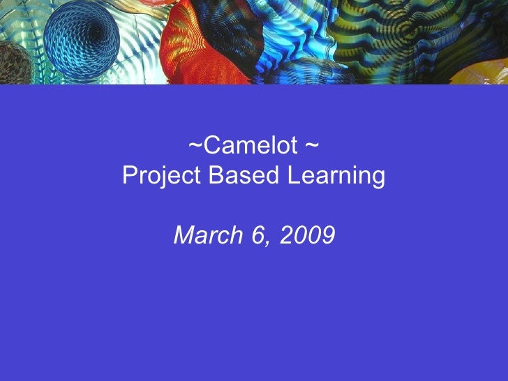 ~Camelot ~ Project Based Learning March 6, 2009
