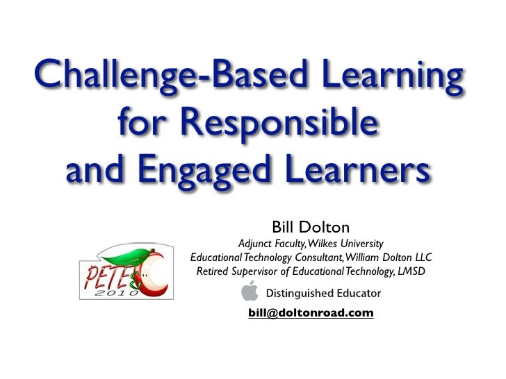 Challenge-Based Learning      for Responsible  and Engaged Learners                          Bill Dolton                  ...