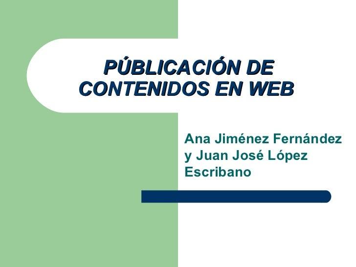 PÚBLICACIÓN DE CONTENIDOS EN WEB   Ana Jiménez Fernández y Juan José López Escribano