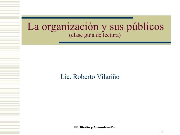 La organización y sus públicos  (clase guía de lectura)   Lic. Roberto Vilariño