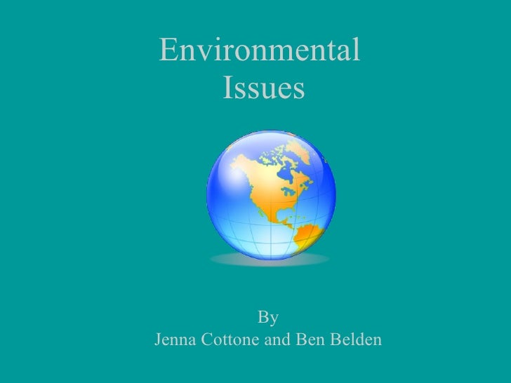 Environmental  Issues By Jenna Cottone and Ben Belden