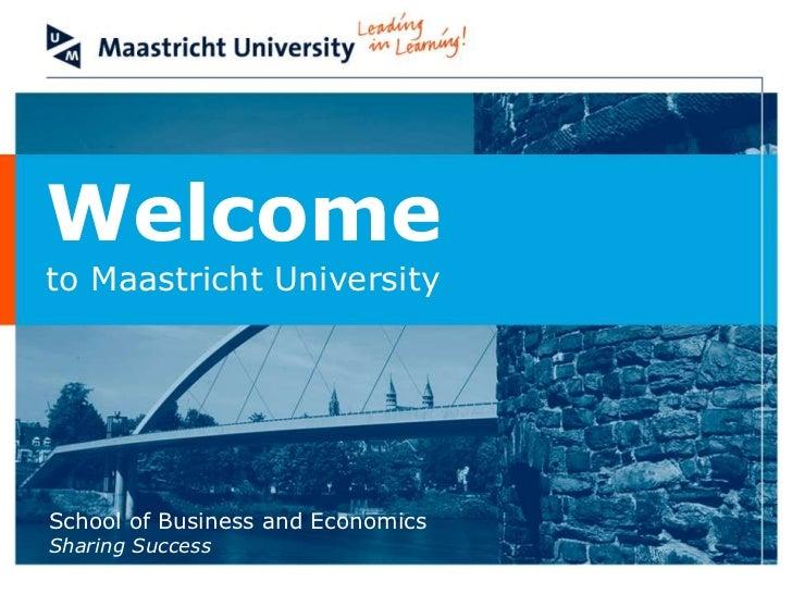 Welcometo Maastricht UniversitySchool of Business and EconomicsSharing Success