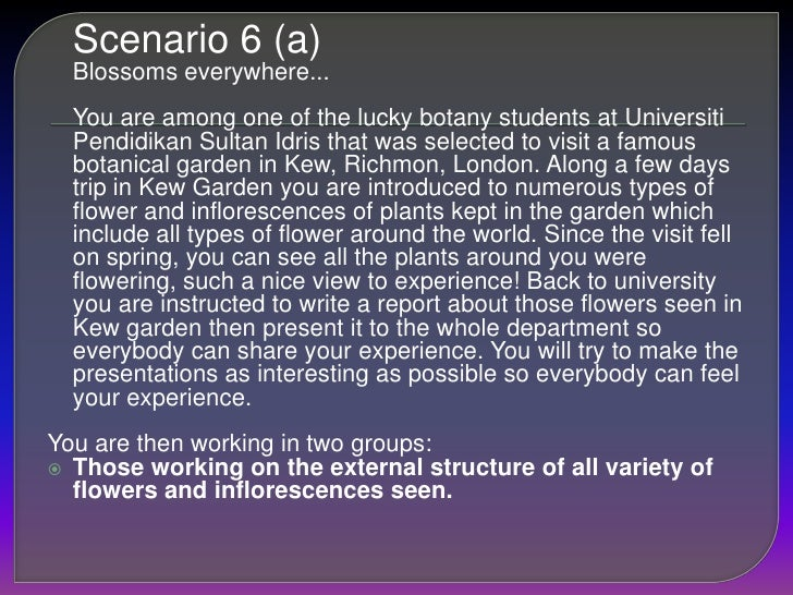 Scenario 6 (a)<br />Blossoms everywhere...<br />You are among one of the lucky botany students at UniversitiPendidikan ...