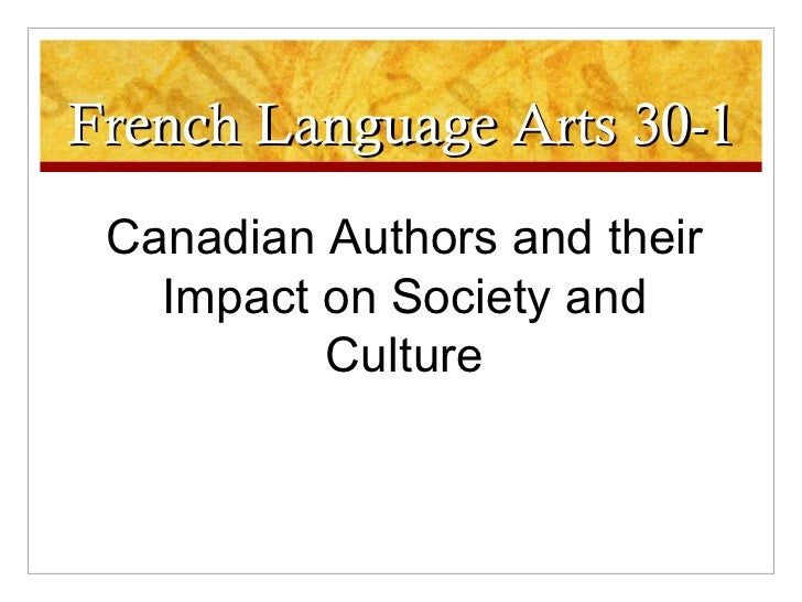 French Language Arts 30-1 Canadian Authors and their Impact on Society and Culture