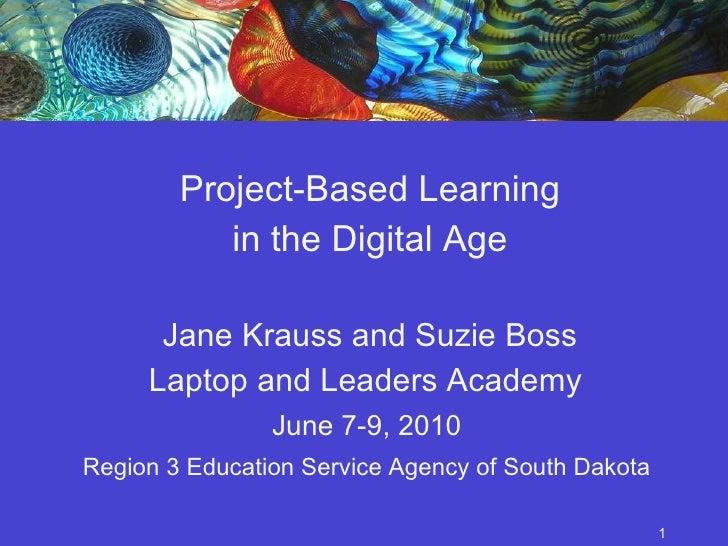<ul><li>Project-Based Learning </li></ul><ul><li>in the Digital Age </li></ul><ul><li>Jane Krauss and Suzie Boss </li></ul...