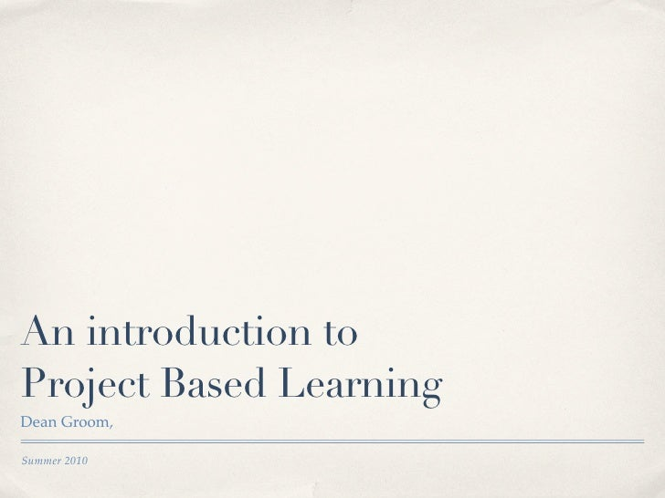 An introduction to Project Based Learning Dean Groom,  Summer 2010