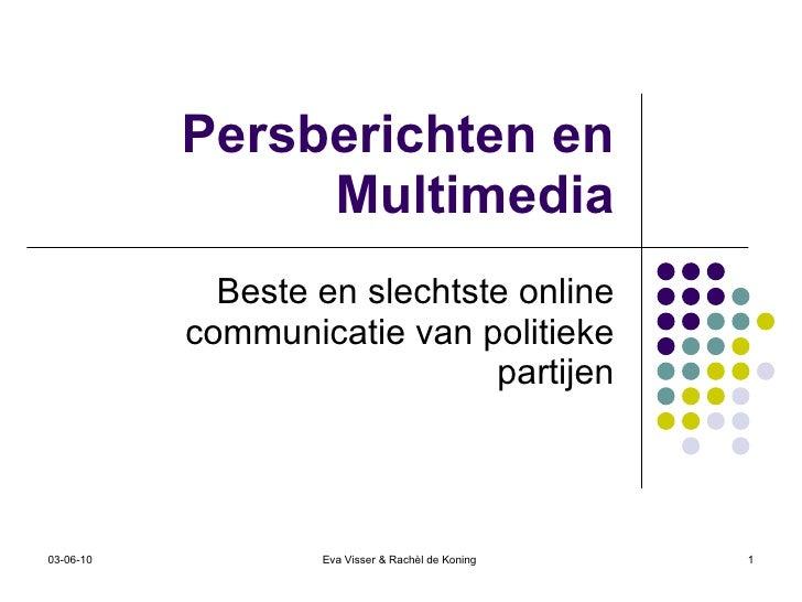 Persberichten en Multimedia Beste en slechtste online communicatie van politieke partijen 03-06-10 Eva Visser & Rachèl de ...