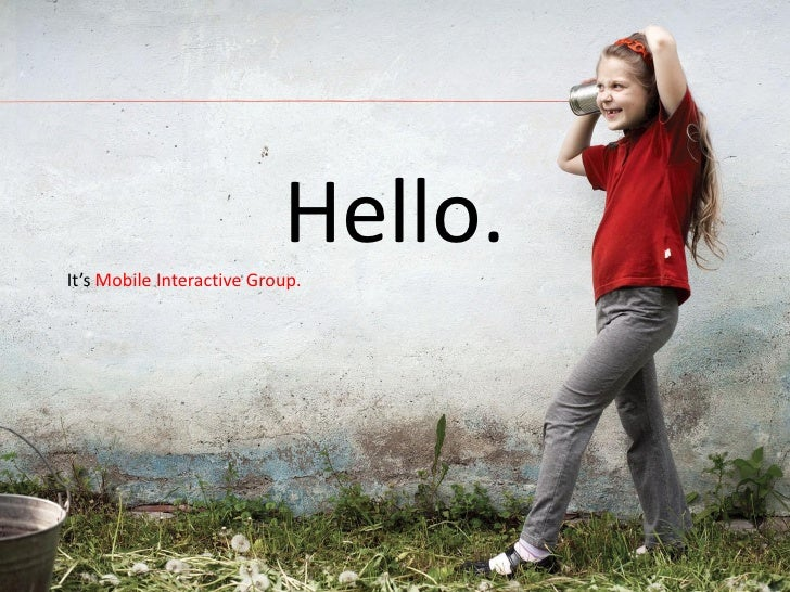 Hello.It's Mobile Interactive Group.