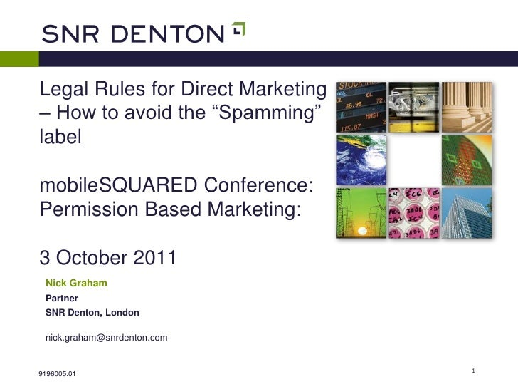 "Legal Rules for Direct Marketing– How to avoid the ""Spamming""labelmobileSQUARED Conference:Permission Based Marketing:3 Oc..."