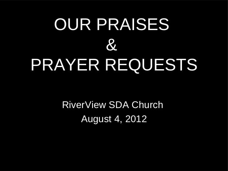 OUR PRAISES       &PRAYER REQUESTS  RiverView SDA Church      August 4, 2012