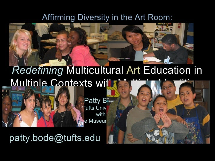 Redefining   Multicultural  Art  Education in   Multiple Contexts with Multiple Identities  Patty Bode Tufts University  w...