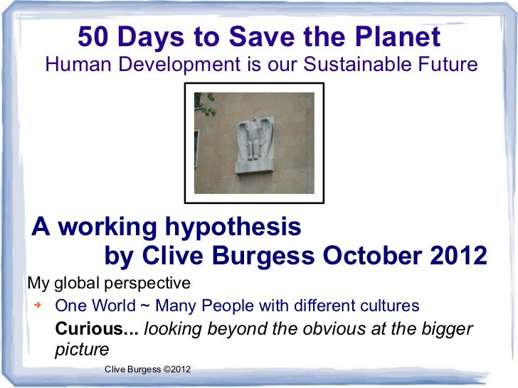 50 Days to Save the Planet  Human Development is our Sustainable FutureA working hypothesis     by Clive Burgess October 2...