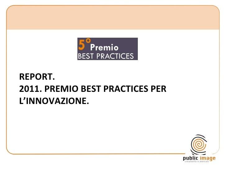 REPORT.2011. PREMIO BEST PRACTICES PERL'INNOVAZIONE.             Public Image | dott. Francesco Altini   1