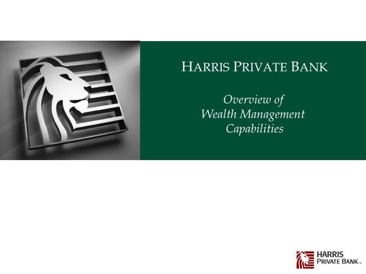 H ARRIS  P RIVATE  B ANK Overview of  Wealth Management  Capabilities