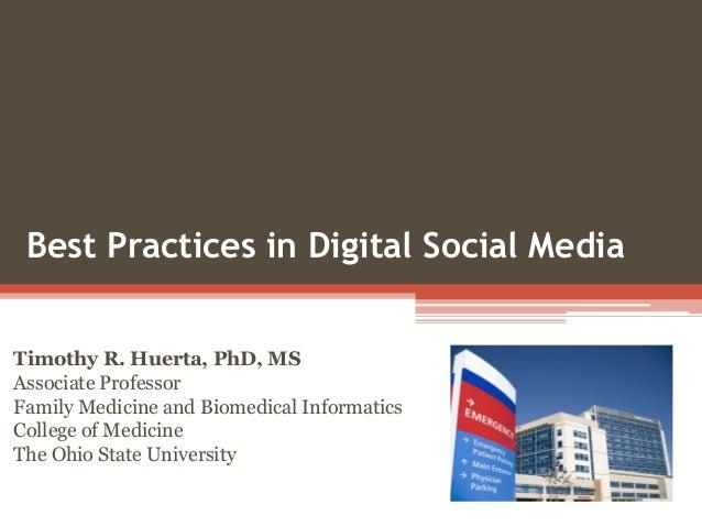 Best Practices in Digital Social Media Timothy R. Huerta, PhD, MS Associate Professor Family Medicine and Biomedical Infor...