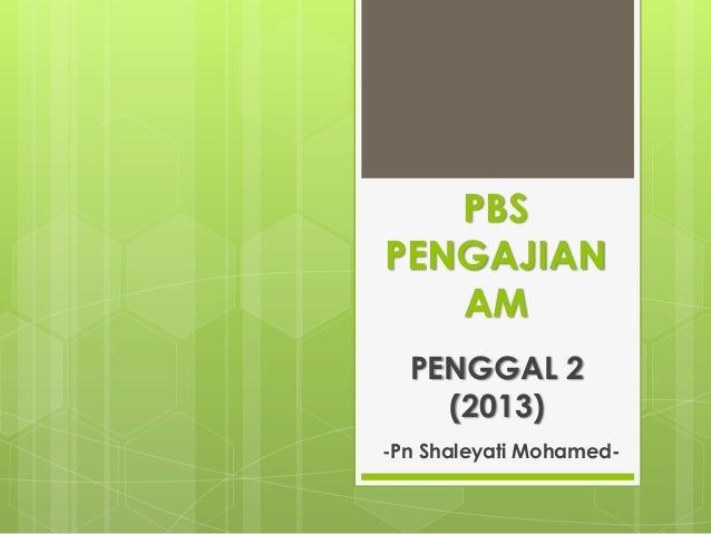PBSPENGAJIAN   AM  PENGGAL 2    (2013)-Pn Shaleyati Mohamed-