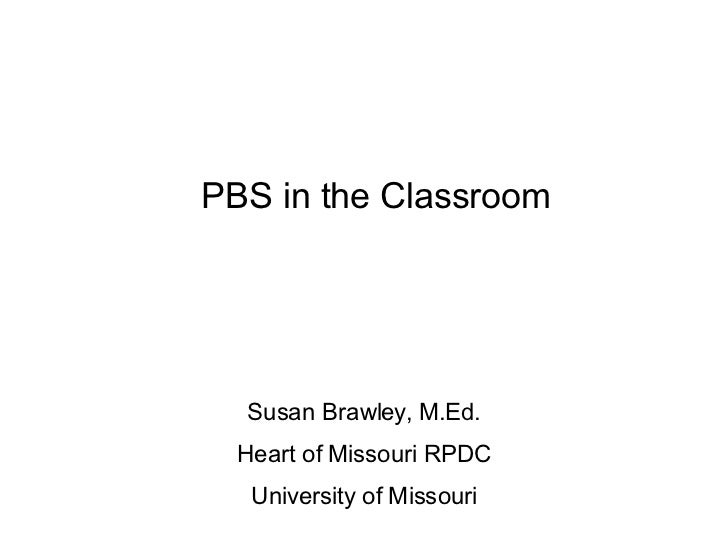 PBS in the Classroom Susan Brawley, M.Ed. Heart of Missouri RPDC University of Missouri