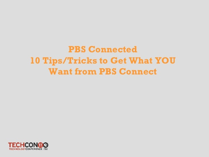 PBS Connected 10 Tips/Tricks to Get What YOU Want from PBS Connect