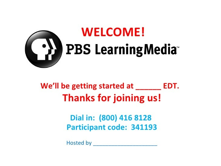 WELCOME!We'll be getting started at ______ EDT.      Thanks for joining us!        Dial in: (800) 416 8128       Participa...