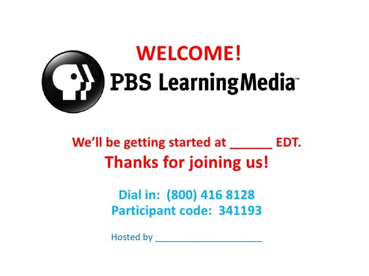 WELCOME!We'll be getting started at ______ EDT.     Thanks for joining us!       Dial in: (800) 416 8128      Participant ...