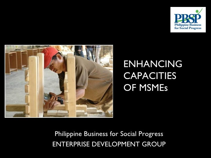 ENHANCING                          CAPACITIES                          OF MSMEs     Philippine Business for Social Progres...