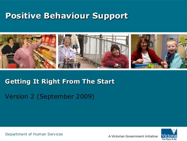 Department of Human Services Positive Behaviour SupportPositive Behaviour Support Getting It Right From The StartGetting I...