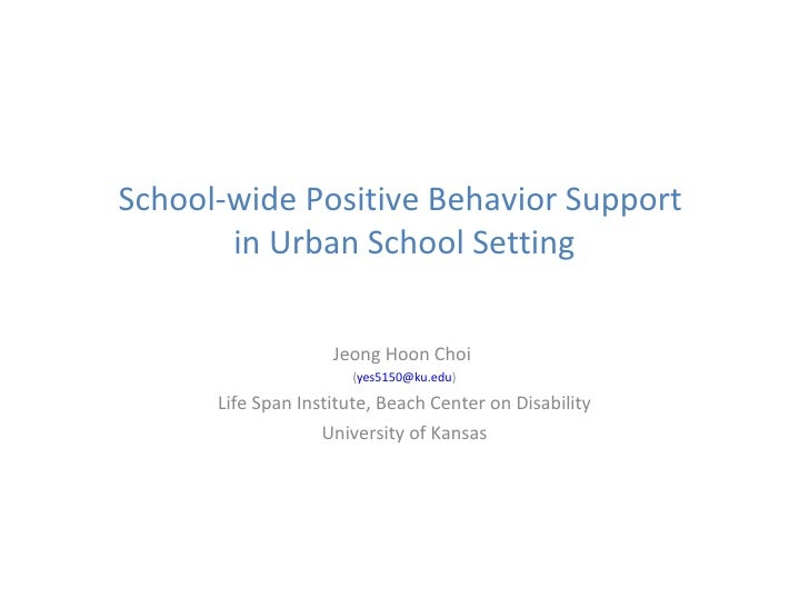School-wide Positive Behavior Support  in Urban School Setting Jeong Hoon Choi  ( [email_address] ) Life Span Institute, B...