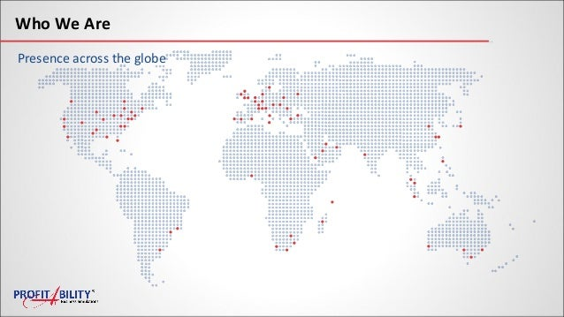 Who We Are Presence across the globe