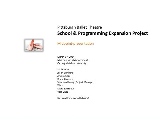 PITTSBURGH BALLET THEATRE  Pittsburgh Ballet Theatre  School & Programming Expansion Project Midpoint-presentation  March ...