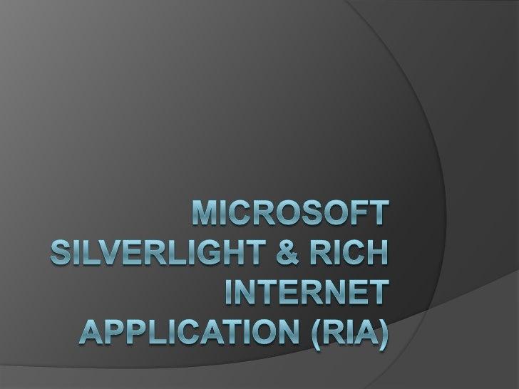 MICROSOFT SILVERLIGHT & RICH INTERNET APPLICATION (RIA)<br />