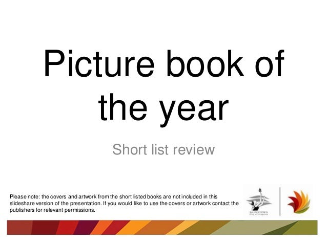 Picture book of the year Short list review Please note: the covers and artwork from the short listed books are not include...