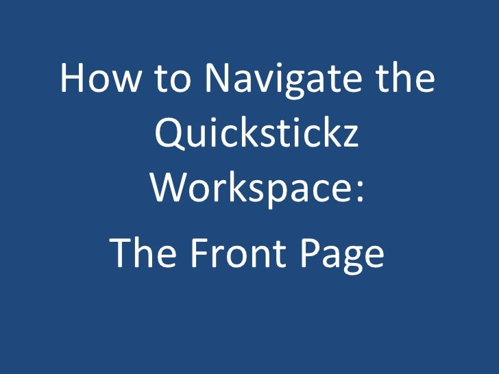 How to Navigate the Quickstickz Workspace:<br />The Front Page<br />