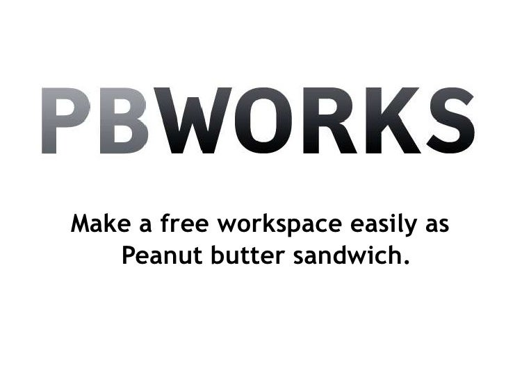 Make a free workspace easily as Peanut butter sandwich.<br />