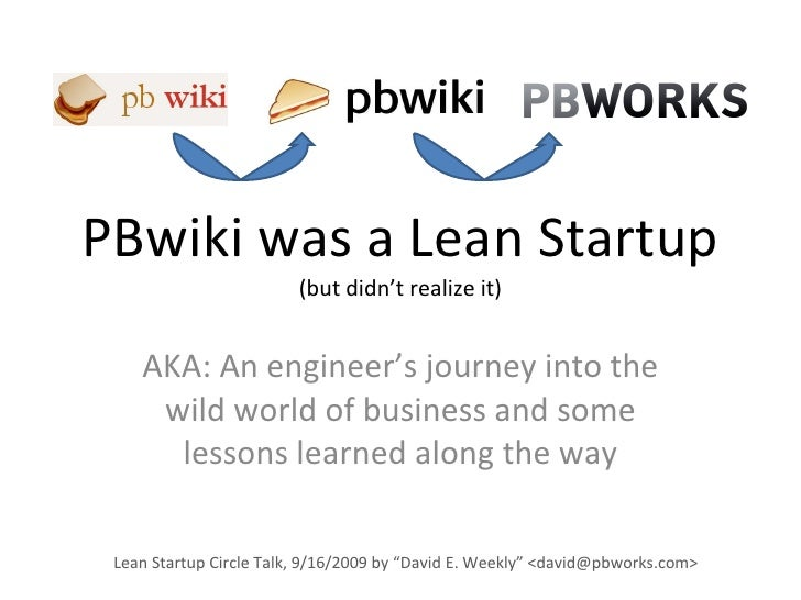 PBwiki was a Lean Startup (but didn't realize it) AKA: An engineer's journey into the wild world of business and some less...