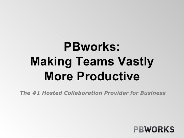 PBworks: Making Teams Vastly More Productive The #1 Hosted Collaboration Provider for Business