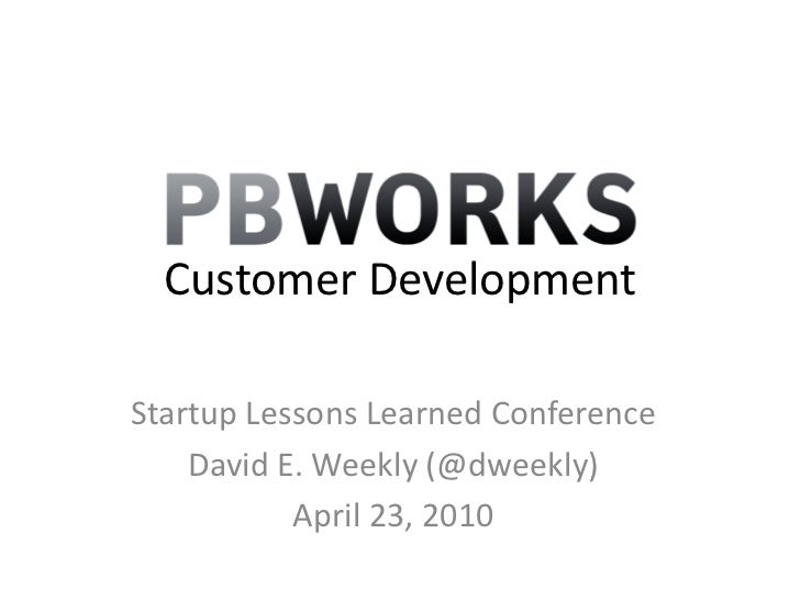 Customer Development<br />Startup Lessons Learned Conference<br />David E. Weekly (@dweekly)<br />April 23, 2010<br />